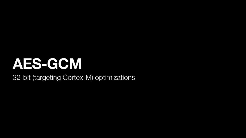 AES-GCM 32-bit (targeting Cortex-M) optimizatio...