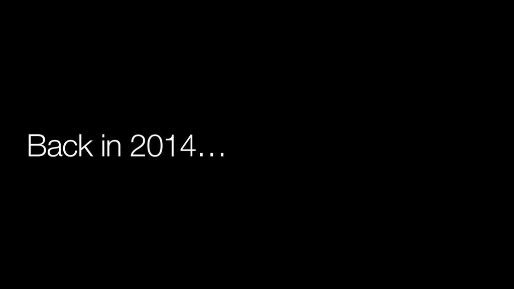 Back in 2014…