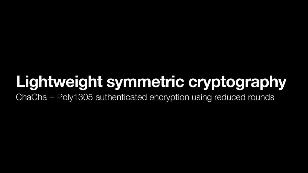 Lightweight symmetric cryptography ChaCha + Pol...