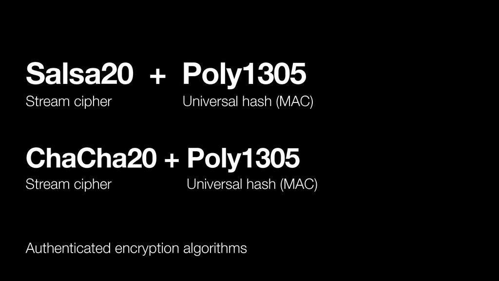 Salsa20 + Poly1305 Stream cipher Universal hash...