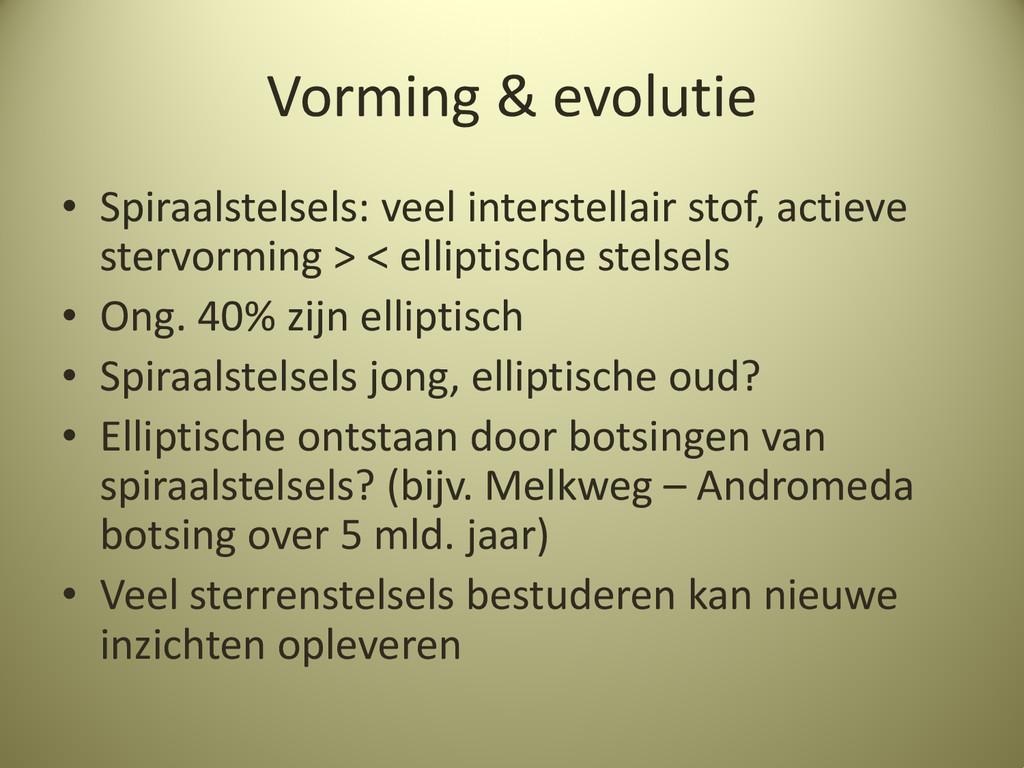 Vorming & evolutie • Spiraalstelsels: veel inte...