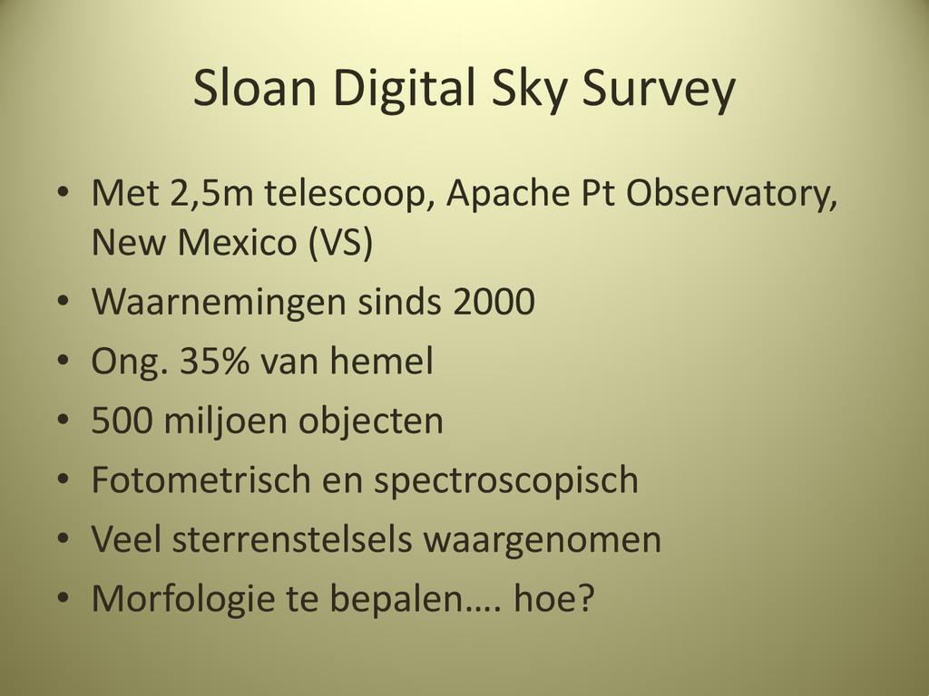 Sloan Digital Sky Survey • Met 2,5m telescoop, ...