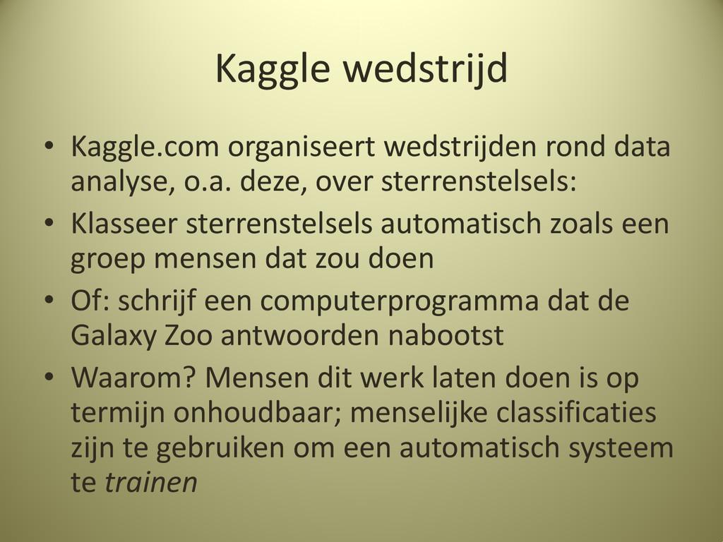 Kaggle wedstrijd • Kaggle.com organiseert wedst...