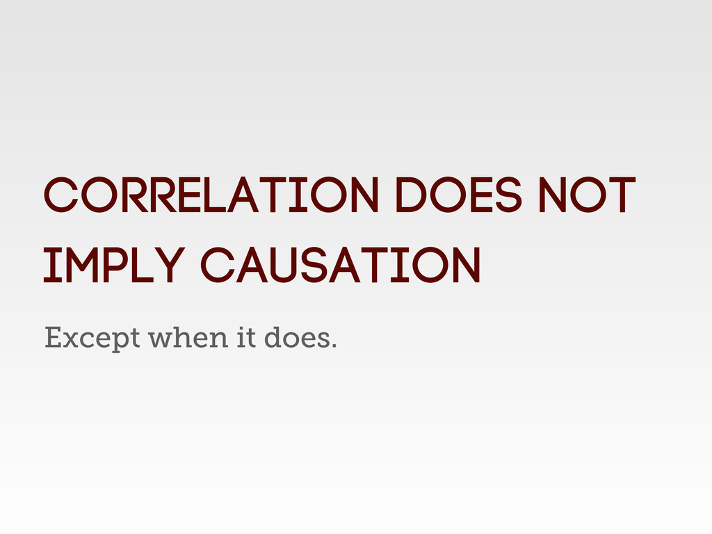 Except when it does. CORRELATION DOES NOT IMPLY...
