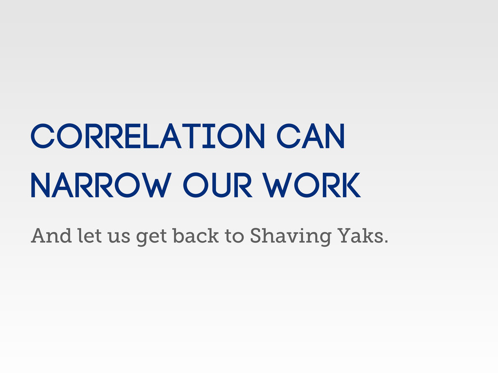 And let us get back to Shaving Yaks. correlatio...