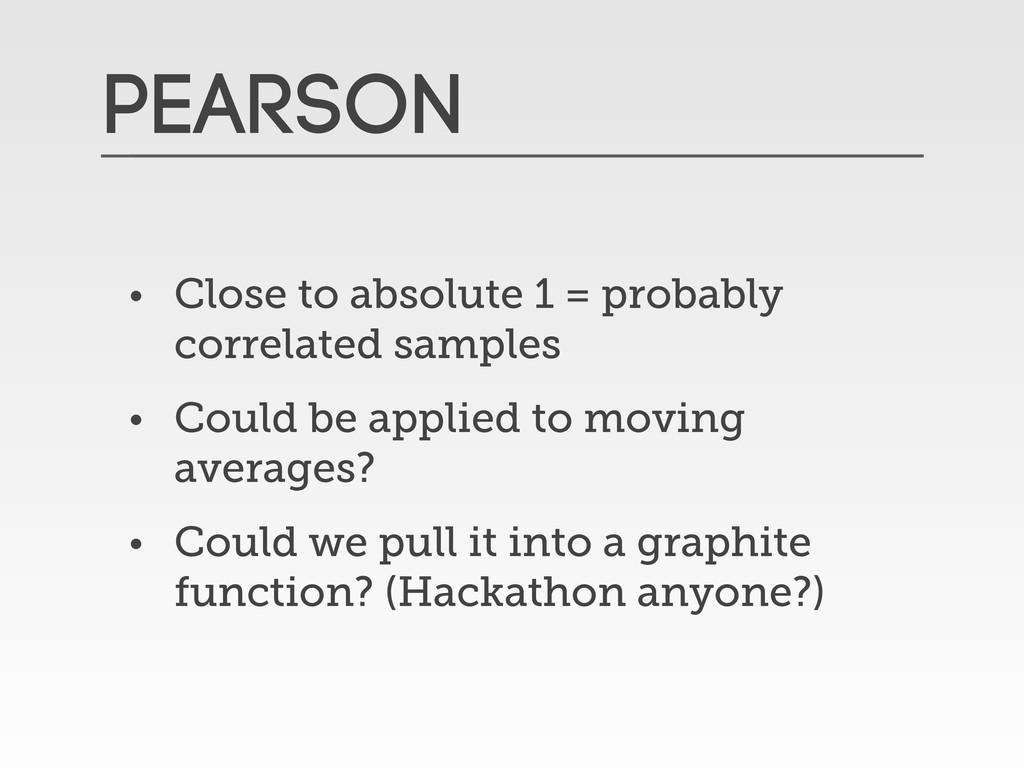 PEarson • Close to absolute 1 = probably correl...
