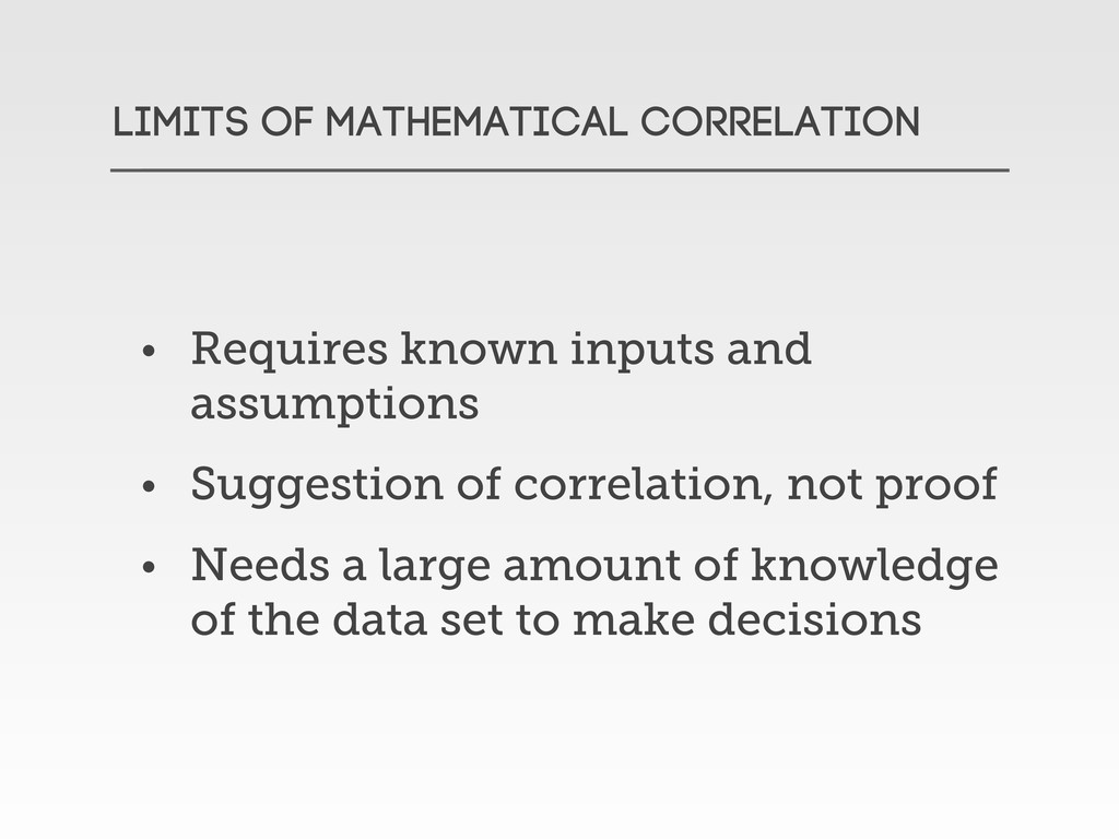 LIMITS OF Mathematical correlation • Requires k...