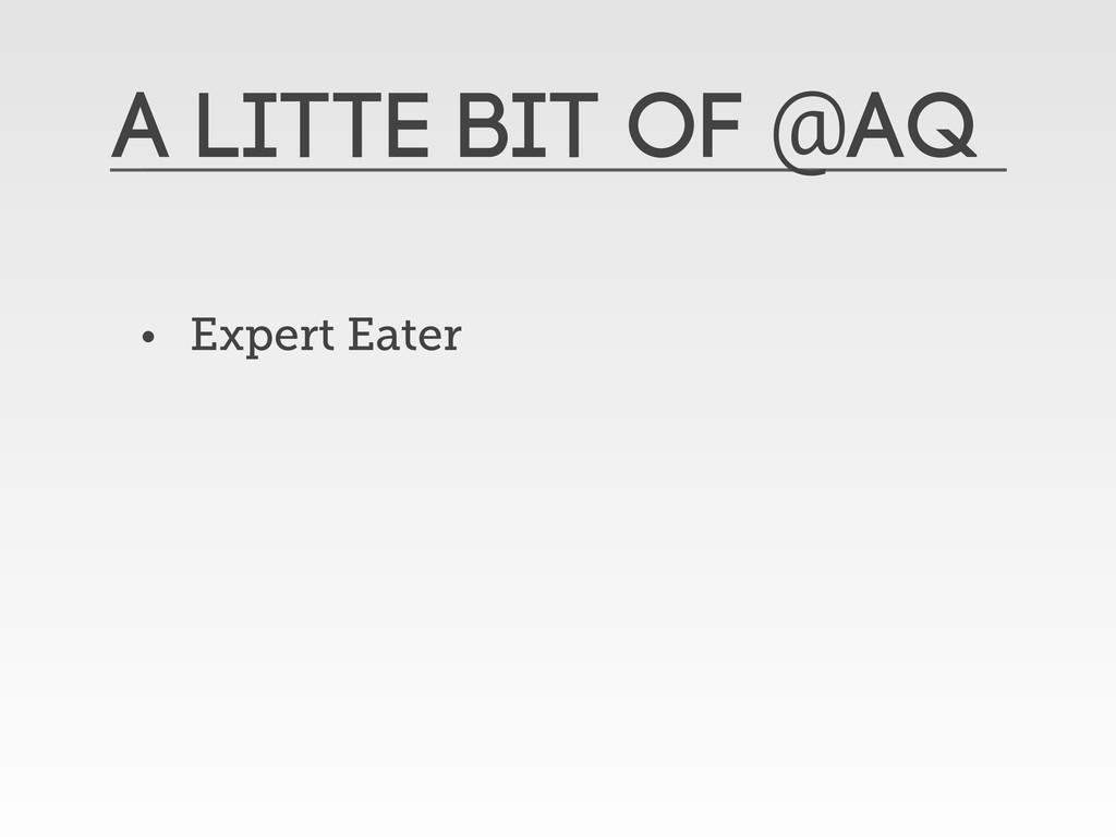 A litte bit of @aq • Expert Eater