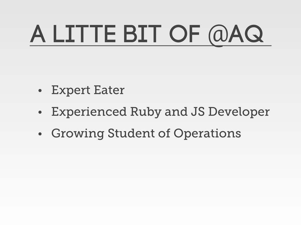 A litte bit of @aq • Expert Eater • Experienced...