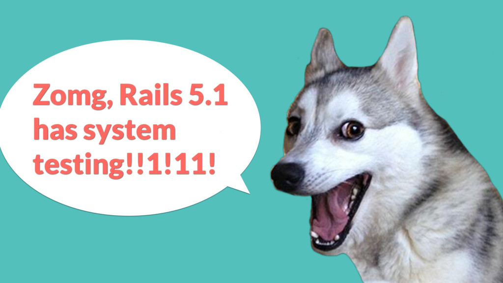 Zomg, Rails 5.1 has system testing!!1!11!