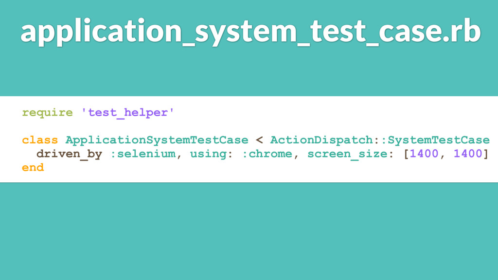 application_system_test_case.rb require 'test_h...