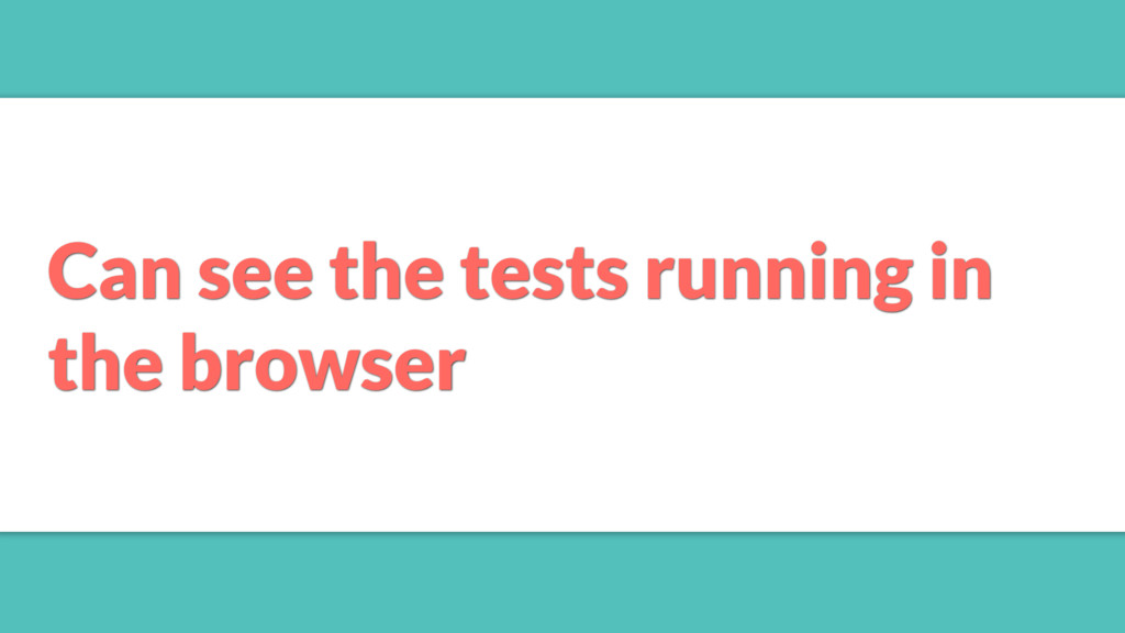 Can see the tests running in the browser