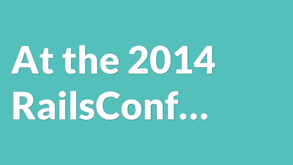 At the 2014 RailsConf…