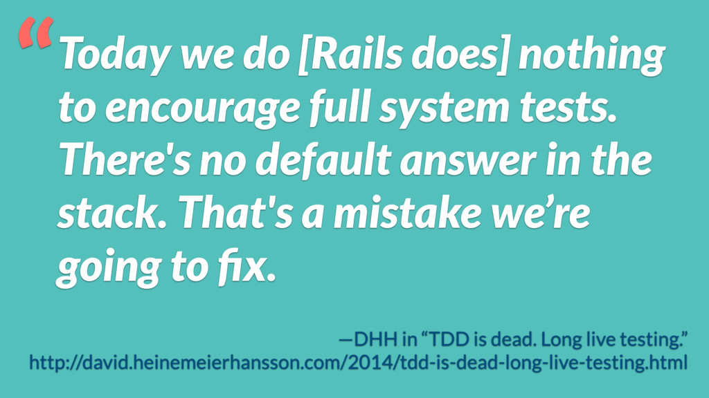 Today we do [Rails does] nothing to encourage f...