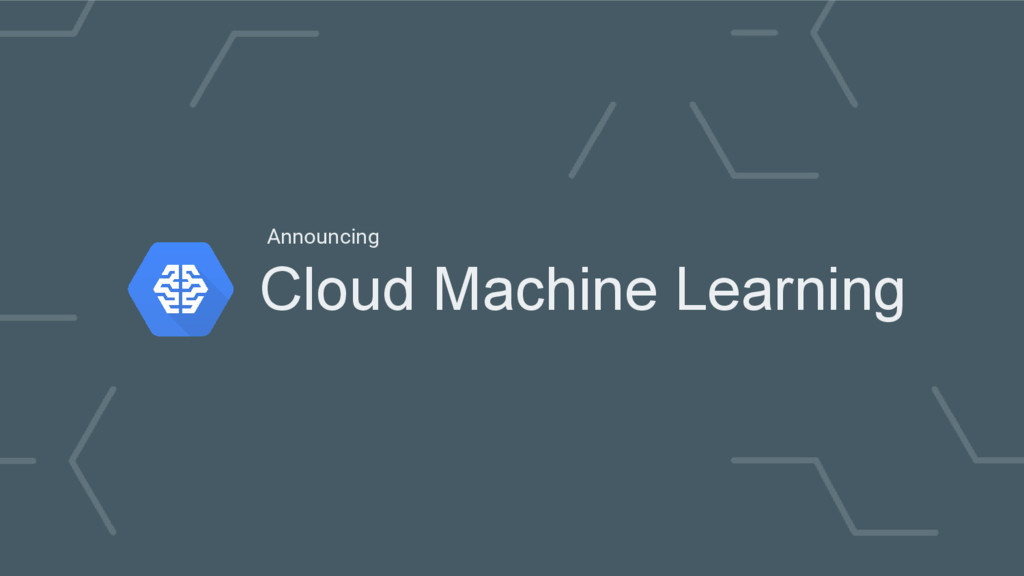 Cloud Machine Learning Announcing