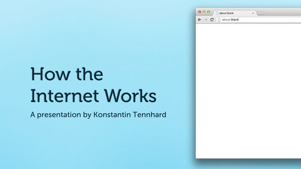 How the Internet Works A presentation by Konsta...