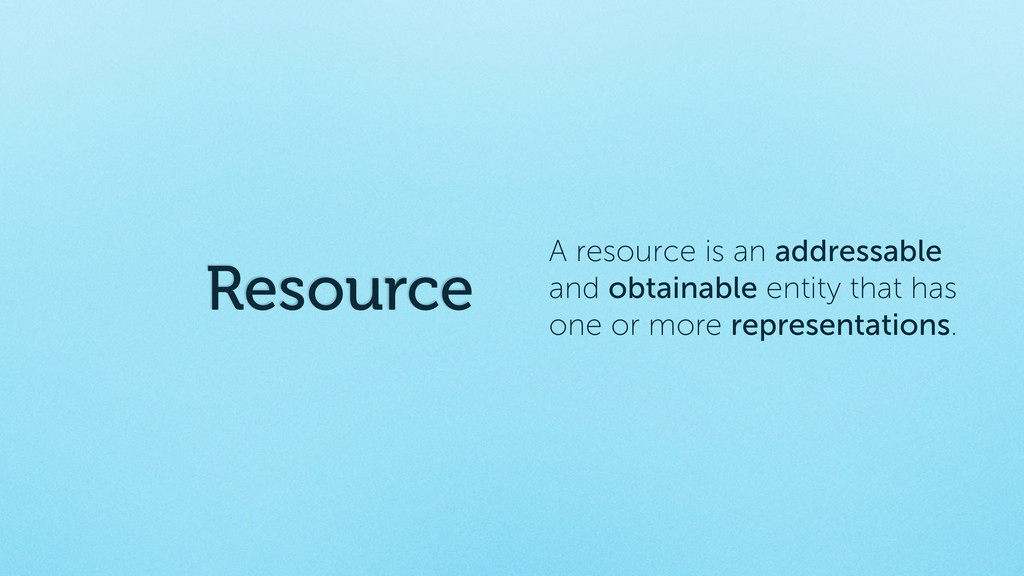 Resource A resource is an addressable and obtai...