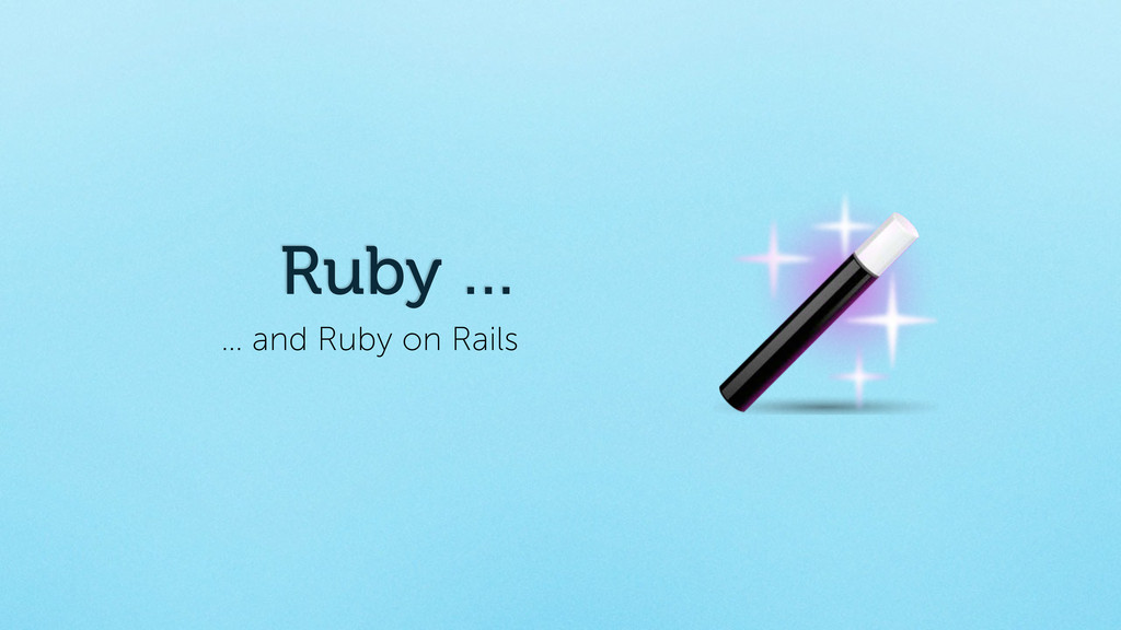 … and Ruby on Rails Ruby …