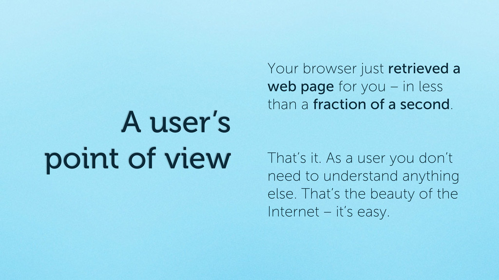 A user's point of view Your browser just retrie...
