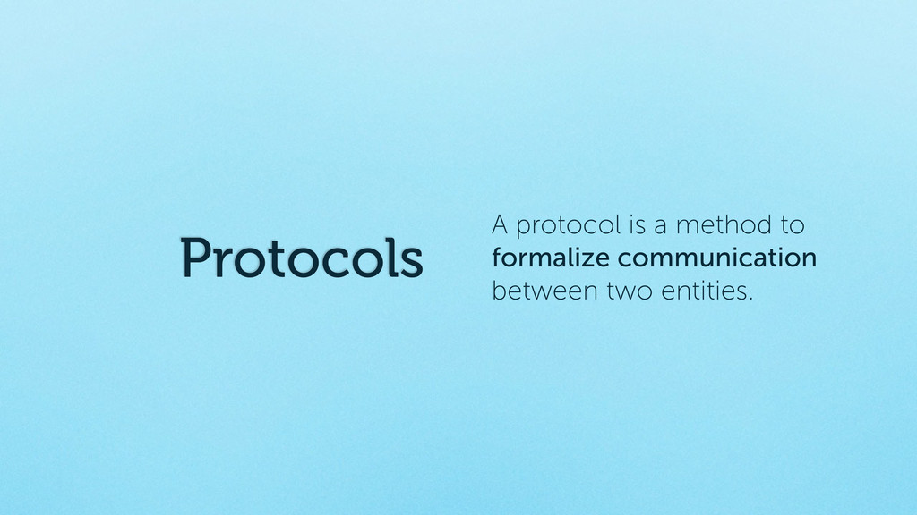 Protocols A protocol is a method to formalize c...