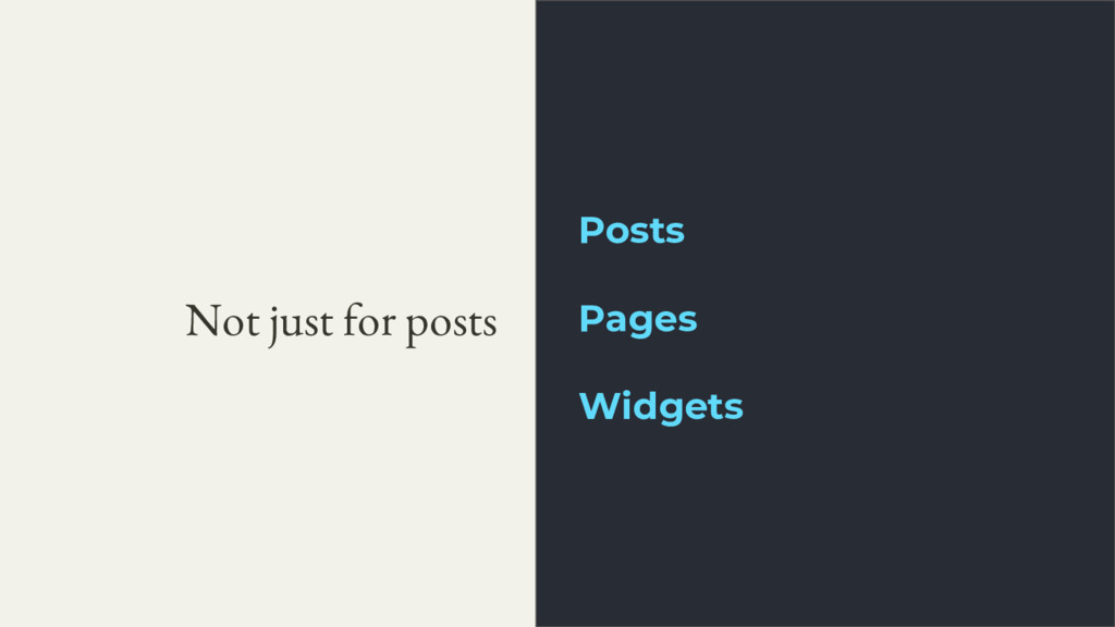 Not just for posts Posts Pages Widgets