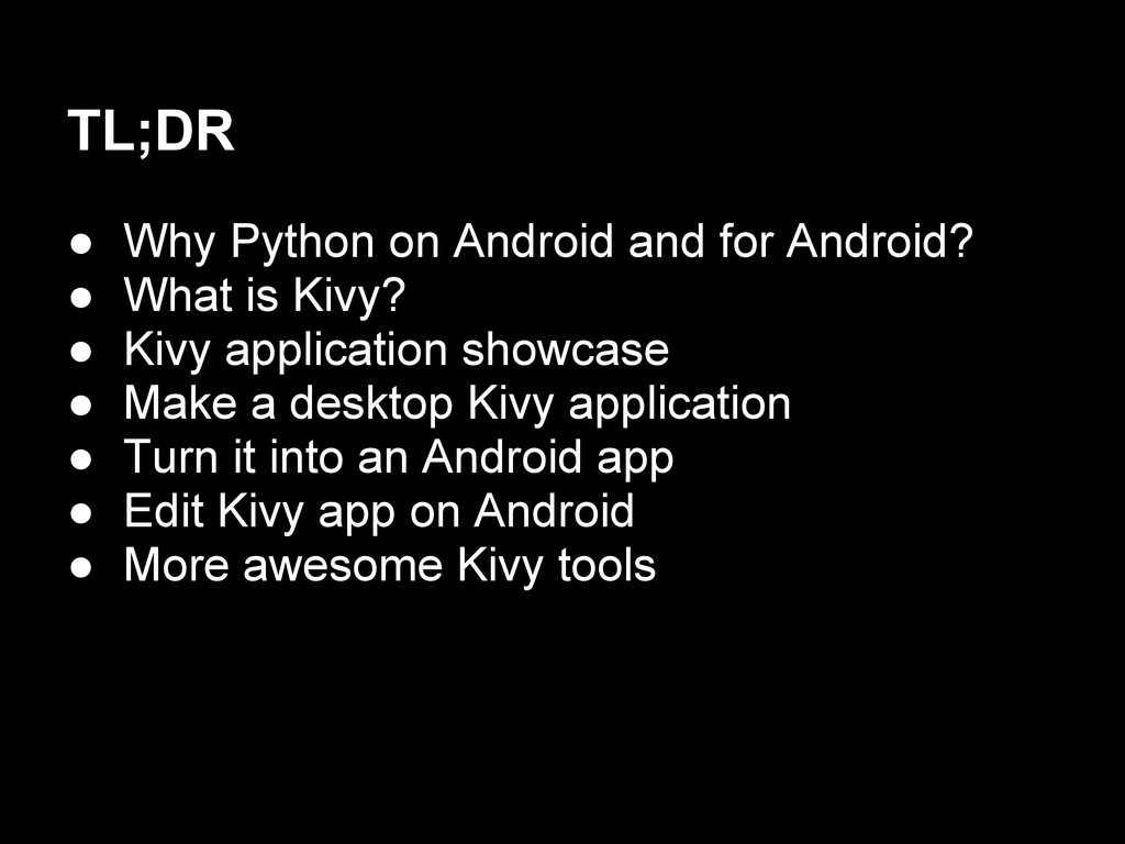 TL;DR ● Why Python on Android and for Android? ...