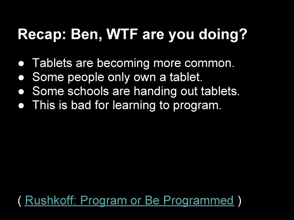 Recap: Ben, WTF are you doing? ● Tablets are be...