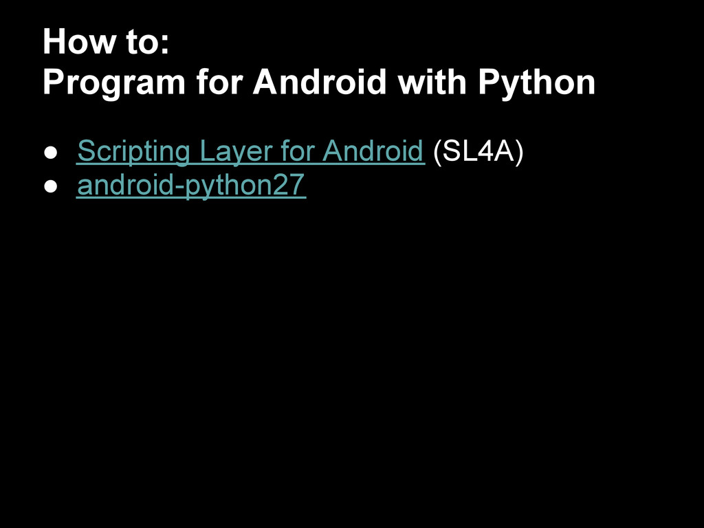 How to: Program for Android with Python ● Scrip...