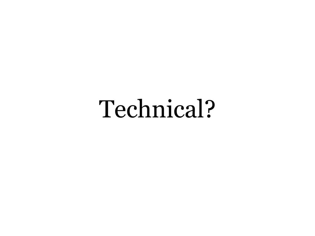Technical?