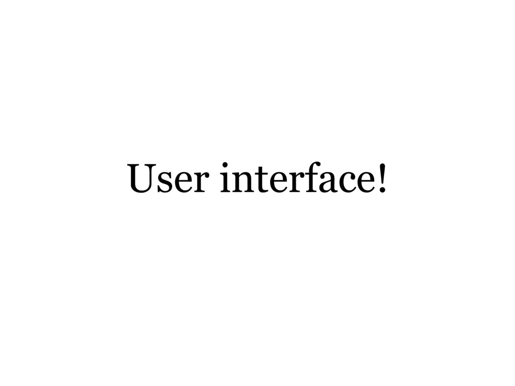 User interface!