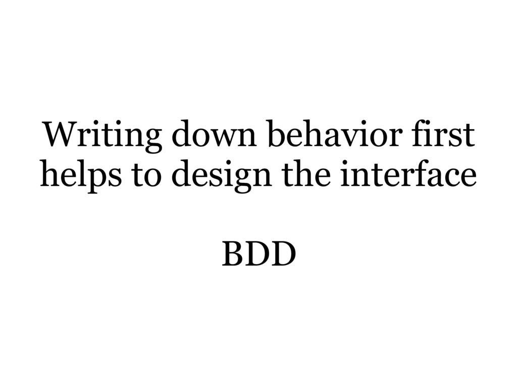 Writing down behavior first helps to design the...