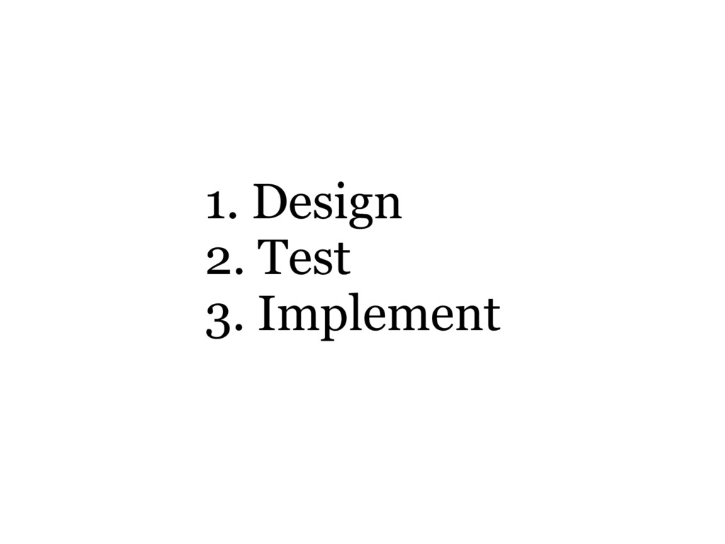 1. Design 2. Test 3. Implement