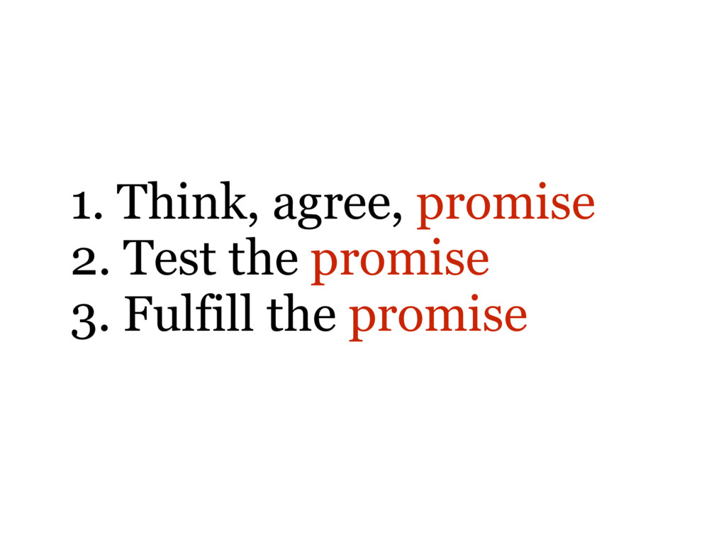 1. Think, agree, promise 2. Test the promise 3....