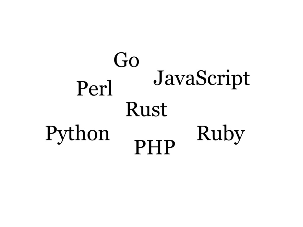 Go JavaScript Perl PHP Python Ruby Rust