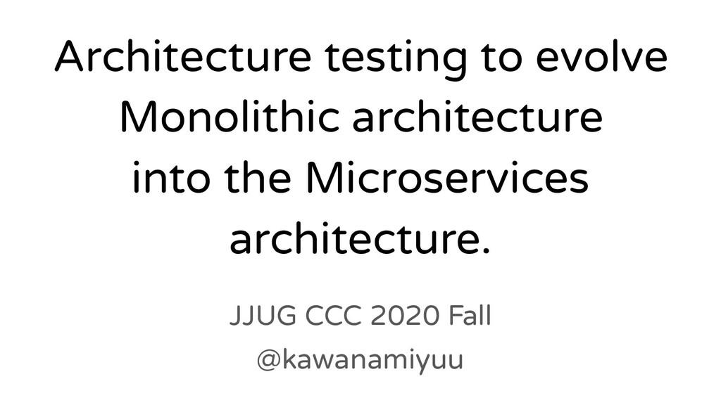 Architecture testing to evolve Monolithic archi...