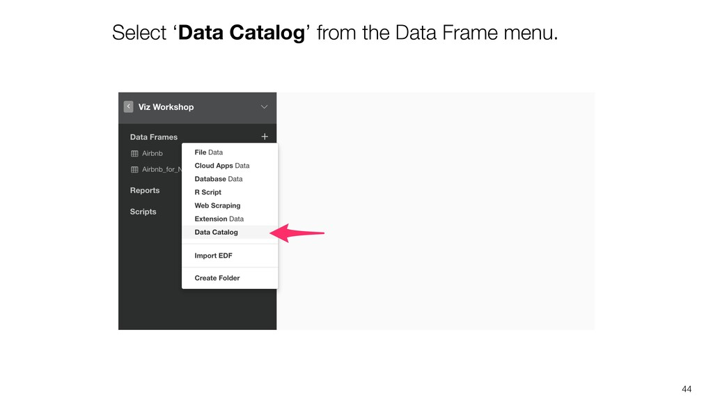 44 Select 'Data Catalog' from the Data Frame me...