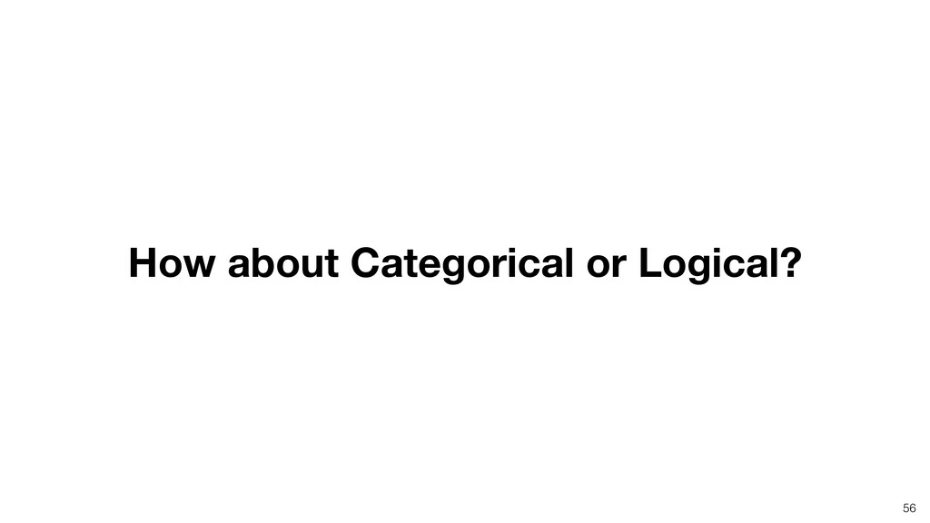 56 How about Categorical or Logical?