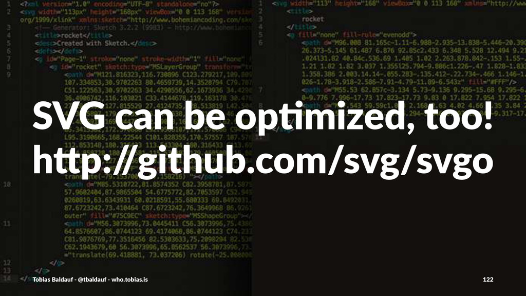 "SVG$can$be$op,mized,$too! h""p:/ /github.com/svg..."
