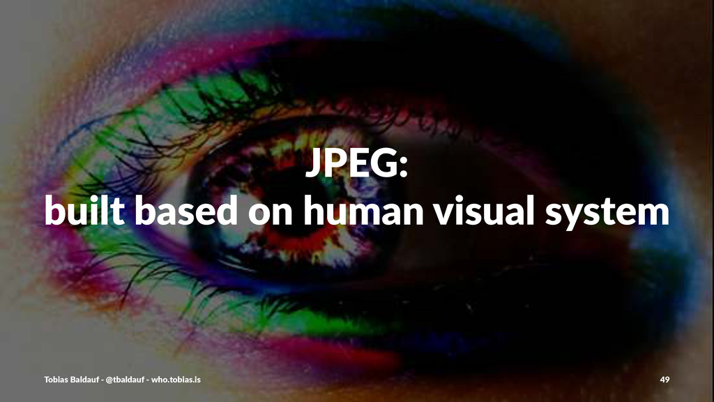 JPEG: built+based+on+human+visual+system Tobias...
