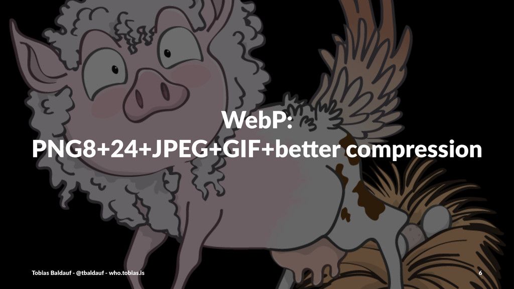 WebP: PNG8+24+JPEG+GIF+be0er2compression Tobias...