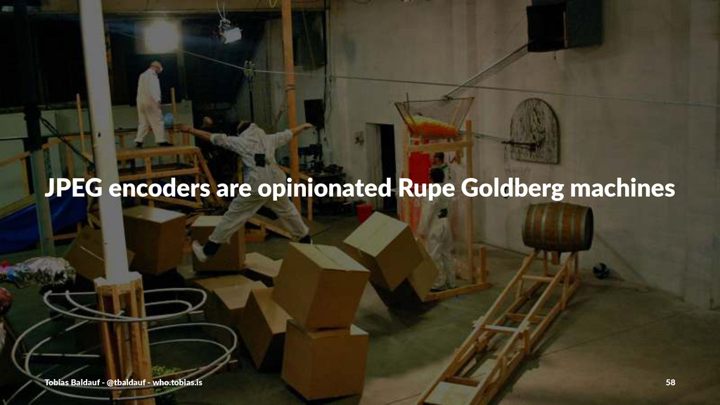 JPEG%encoders%are%opinionated%Rupe%Goldberg%mac...