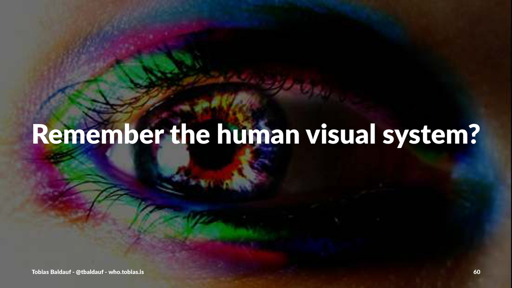 Remember&the&human&visual&system? Tobias'Baldau...