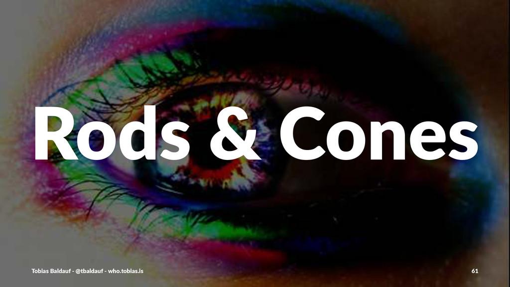 Rods%&%Cones Tobias'Baldauf'-'@tbaldauf'-'who.t...