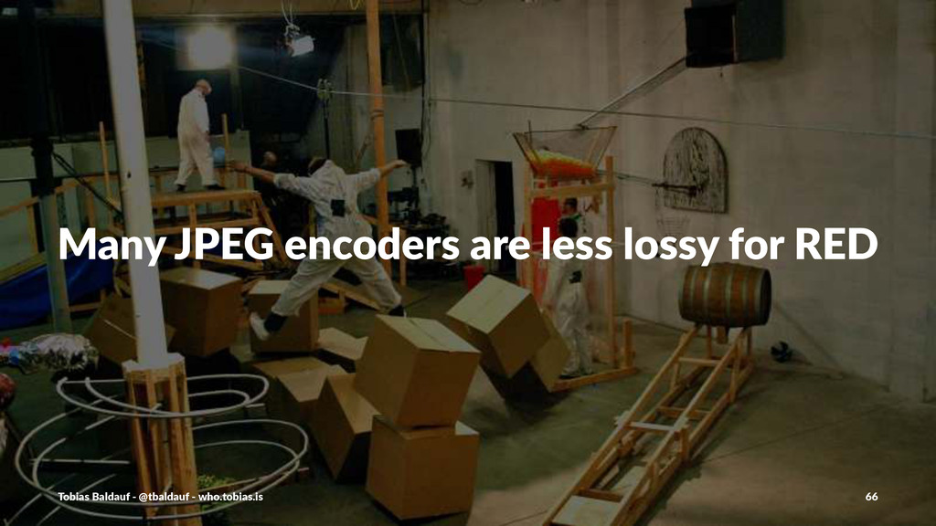 Many%JPEG%encoders%are%less%lossy%for%RED Tobia...