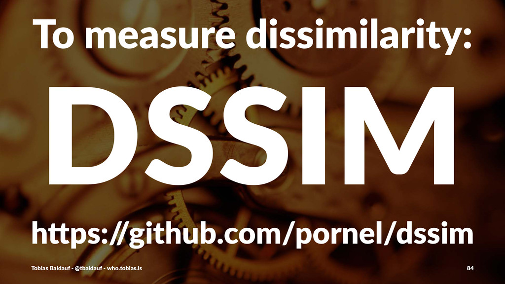"To#measure#dissimilarity: DSSIM h""ps:/ /github...."