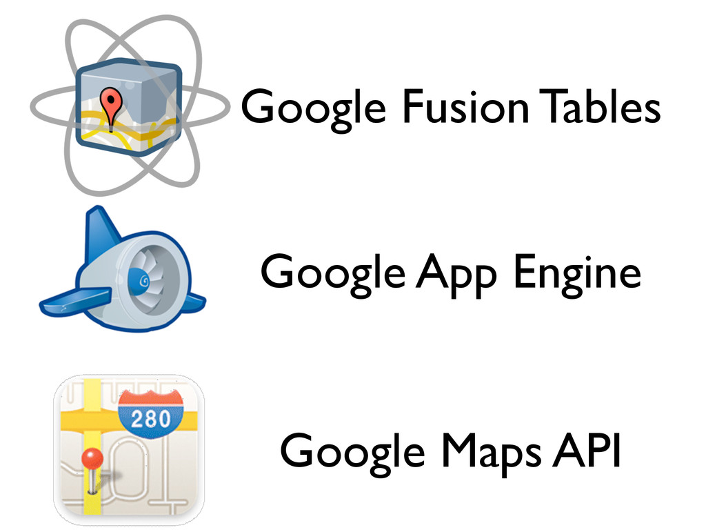 Google App Engine Google Maps API Google Fusion...