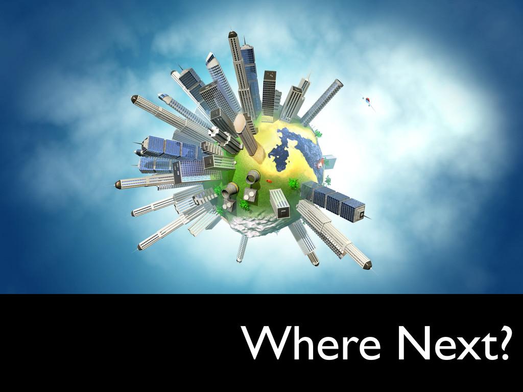 Where Next?