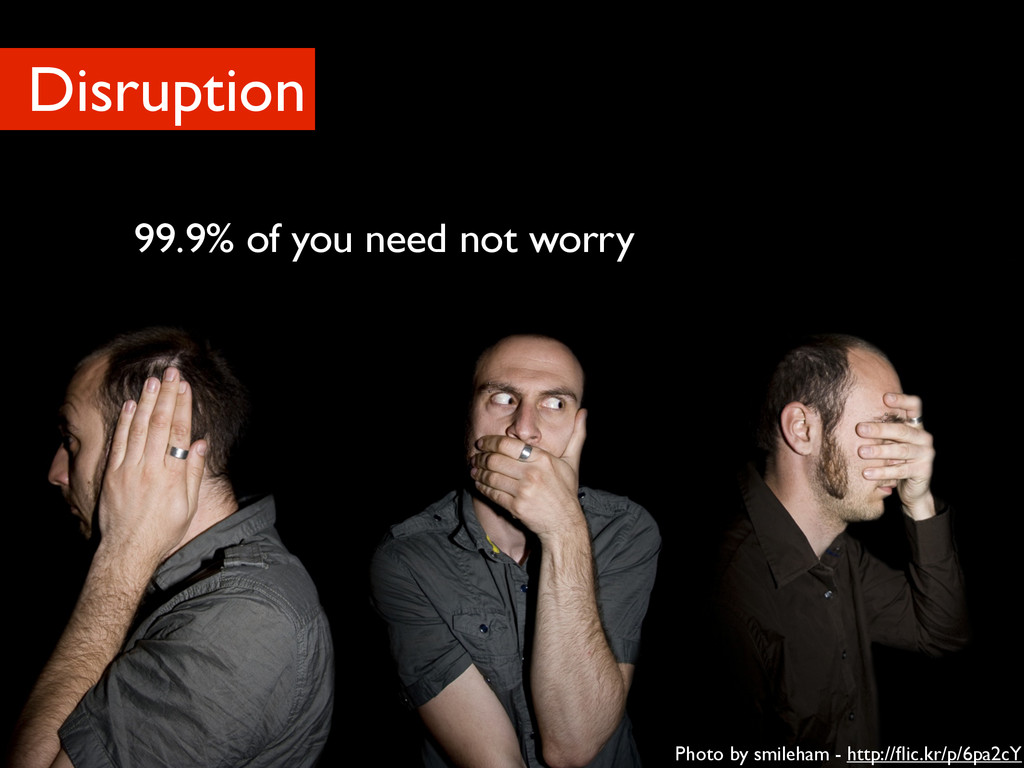 99.9% of you need not worry Disruption Photo by...