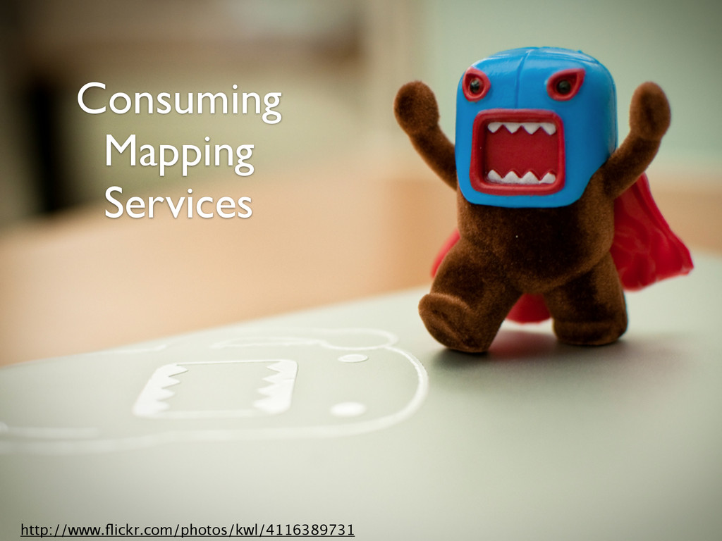 Consuming Mapping Services http://www.flickr.com...