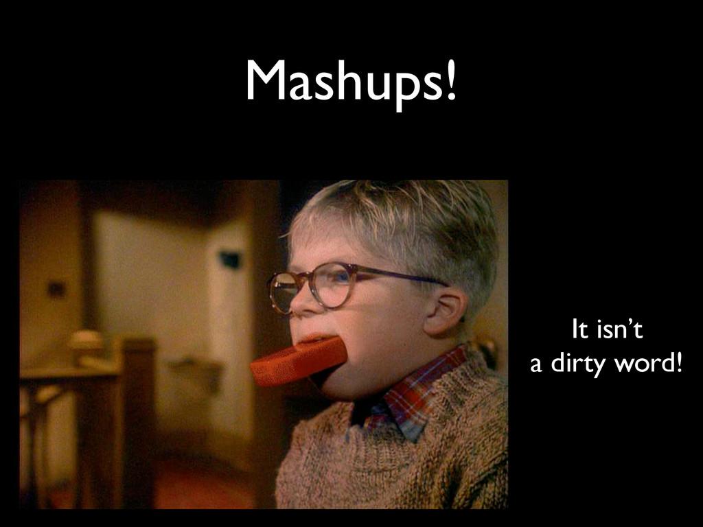 Mashups! It isn't a dirty word!